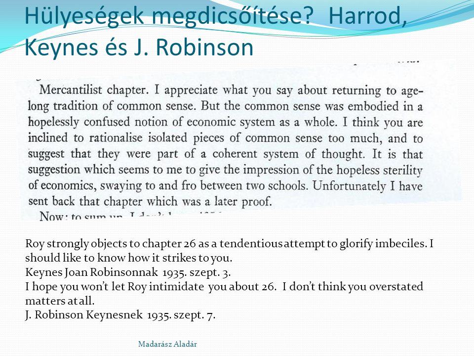 Hülyeségek megdicsőítése? Harrod, Keynes és J. Robinson Roy strongly objects to chapter 26 as a tendentious attempt to glorify imbeciles. I should lik