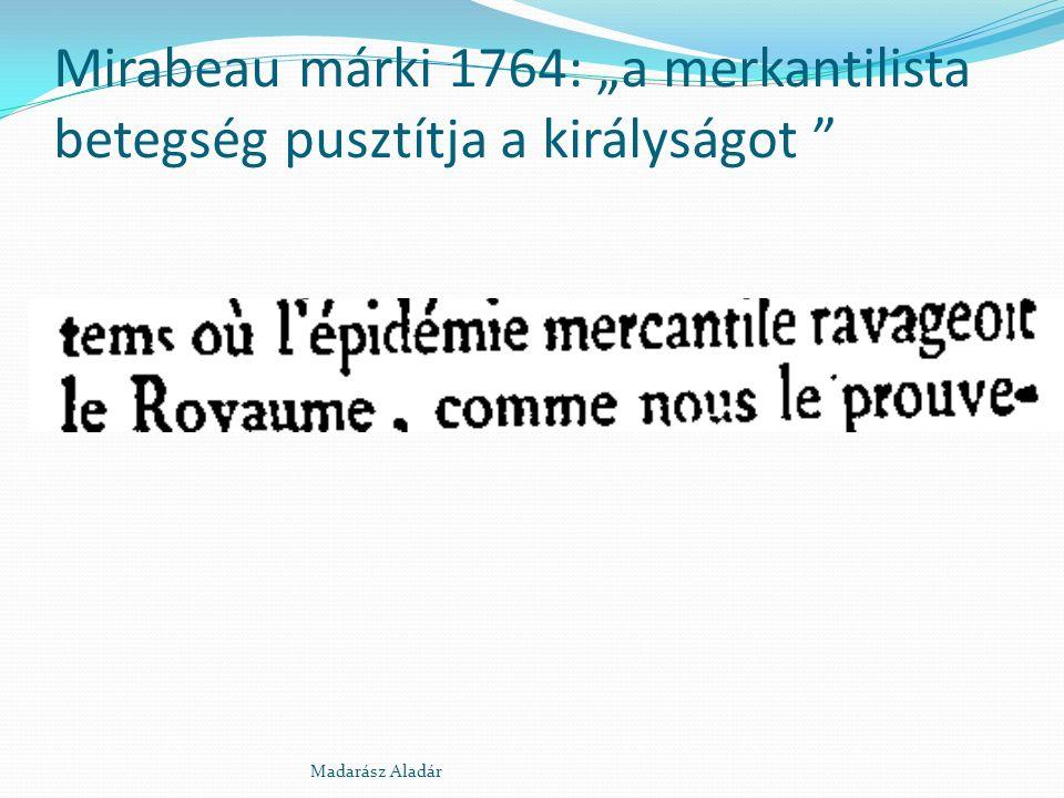 """Mirabeau márki 1764: """"a merkantilista betegség pusztítja a királyságot """" Madarász Aladár"""