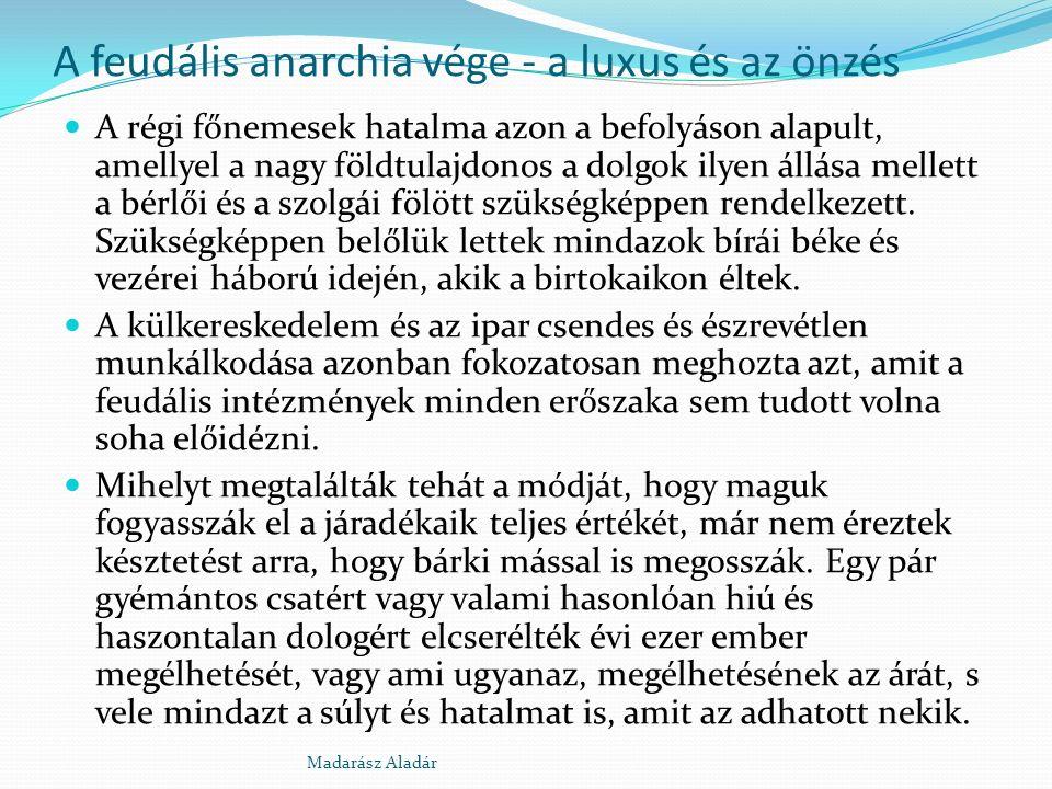 A feudális anarchia vége - a luxus és az önzés A régi főnemesek hatalma azon a befolyáson alapult, amellyel a nagy földtulajdonos a dolgok ilyen állás