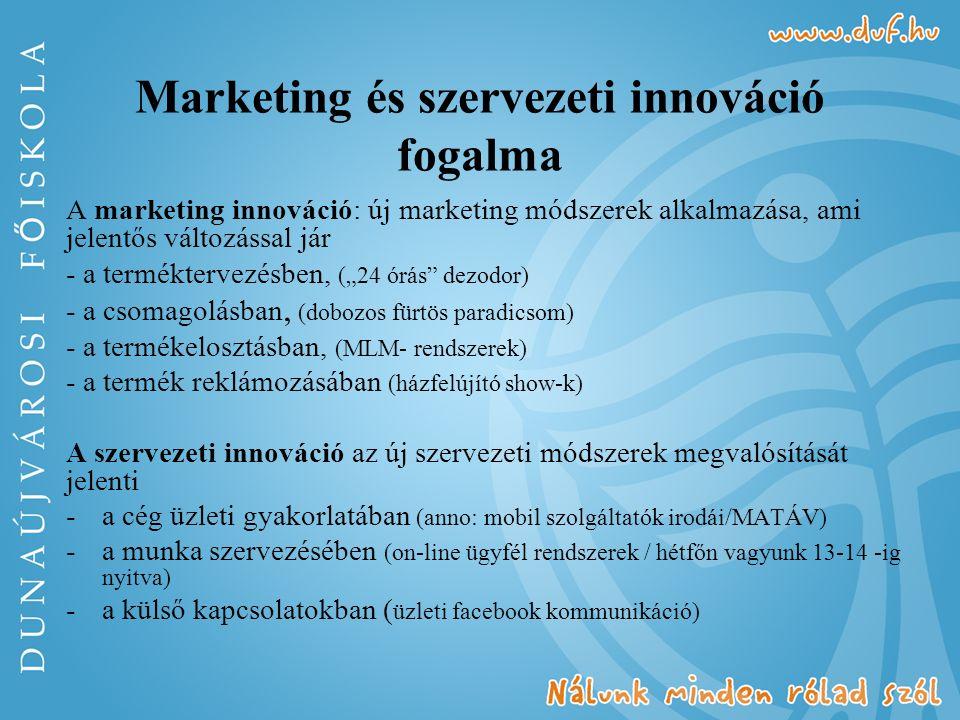 """Marketing és szervezeti innováció fogalma A marketing innováció: új marketing módszerek alkalmazása, ami jelentős változással jár - a terméktervezésben, (""""24 órás dezodor) - a csomagolásban, (dobozos fürtös paradicsom) - a termékelosztásban, (MLM- rendszerek) - a termék reklámozásában (házfelújító show-k) A szervezeti innováció az új szervezeti módszerek megvalósítását jelenti -a cég üzleti gyakorlatában (anno: mobil szolgáltatók irodái/MATÁV) -a munka szervezésében (on-line ügyfél rendszerek / hétfőn vagyunk 13-14 -ig nyitva) -a külső kapcsolatokban ( üzleti facebook kommunikáció)"""