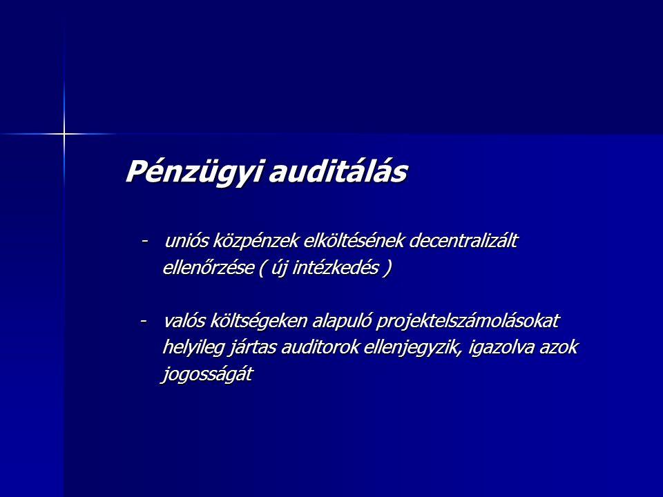 Pénzügyi auditálás Pénzügyi auditálás - uniós közpénzek elköltésének decentralizált - uniós közpénzek elköltésének decentralizált ellenőrzése ( új intézkedés ) ellenőrzése ( új intézkedés ) - valós költségeken alapuló projektelszámolásokat - valós költségeken alapuló projektelszámolásokat helyileg jártas auditorok ellenjegyzik, igazolva azok helyileg jártas auditorok ellenjegyzik, igazolva azok jogosságát jogosságát
