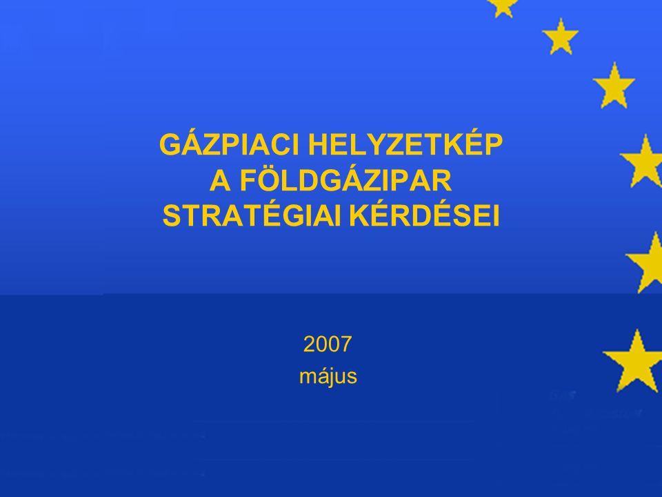 GÁZPIACI HELYZETKÉP A FÖLDGÁZIPAR STRATÉGIAI KÉRDÉSEI 2007 május