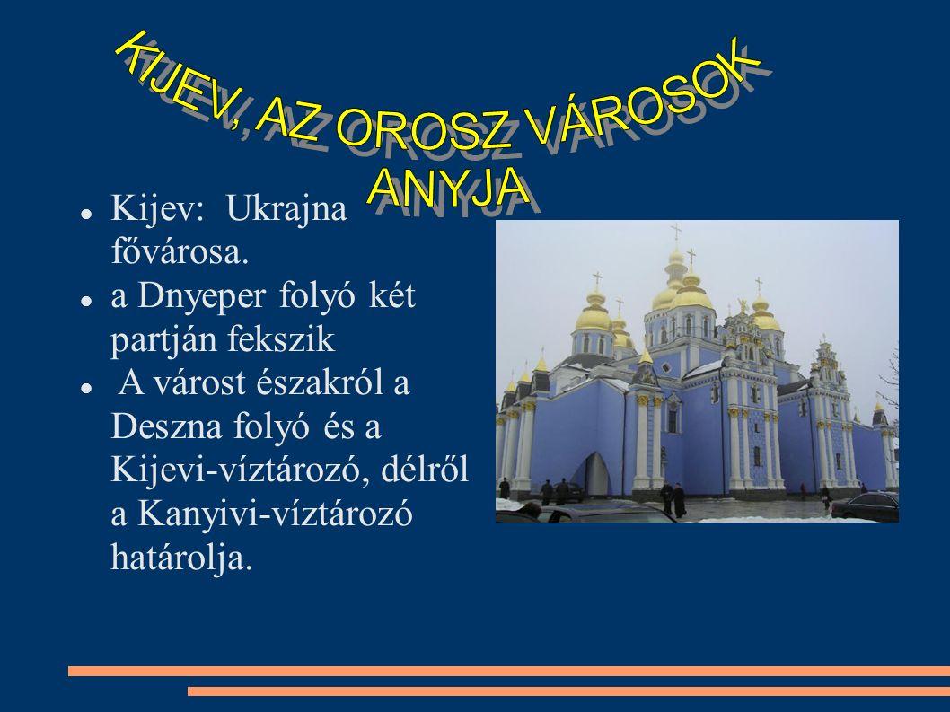 Kijev: Ukrajna fővárosa. a Dnyeper folyó két partján fekszik A várost északról a Deszna folyó és a Kijevi-víztározó, délről a Kanyivi-víztározó határo