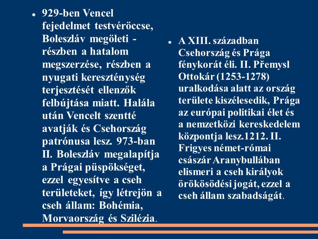 929-ben Vencel fejedelmet testvéröccse, Boleszláv megöleti - részben a hatalom megszerzése, részben a nyugati kereszténység terjesztését ellenzők felb