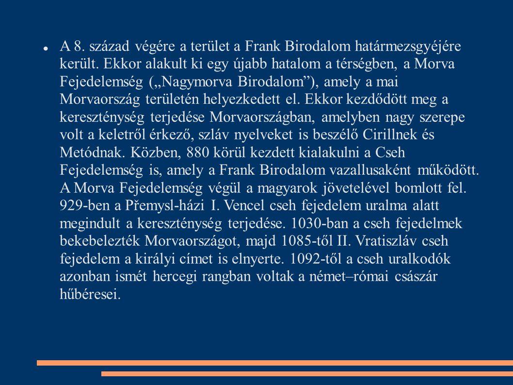 """A 8. század végére a terület a Frank Birodalom határmezsgyéjére került. Ekkor alakult ki egy újabb hatalom a térségben, a Morva Fejedelemség (""""Nagymor"""