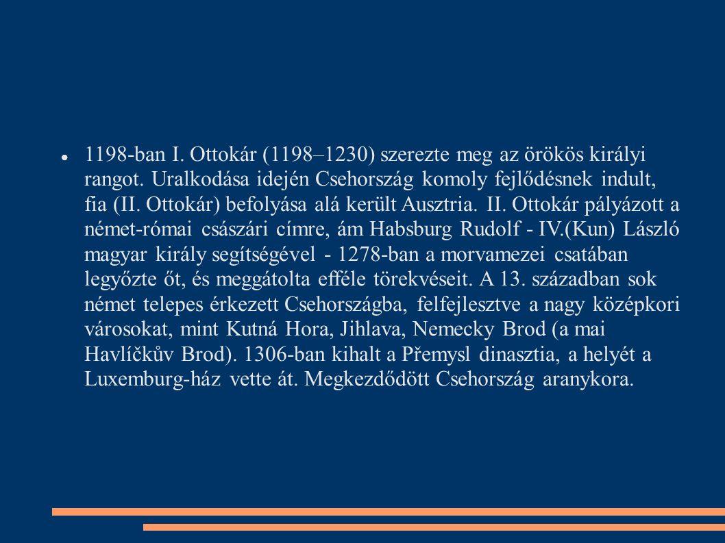 1198-ban I. Ottokár (1198–1230) szerezte meg az örökös királyi rangot. Uralkodása idején Csehország komoly fejlődésnek indult, fia (II. Ottokár) befol