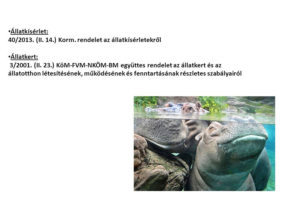 Állatkísérlet: 40/2013. (II. 14.) Korm. rendelet az állatkísérletekről Állatkert: 3/2001.