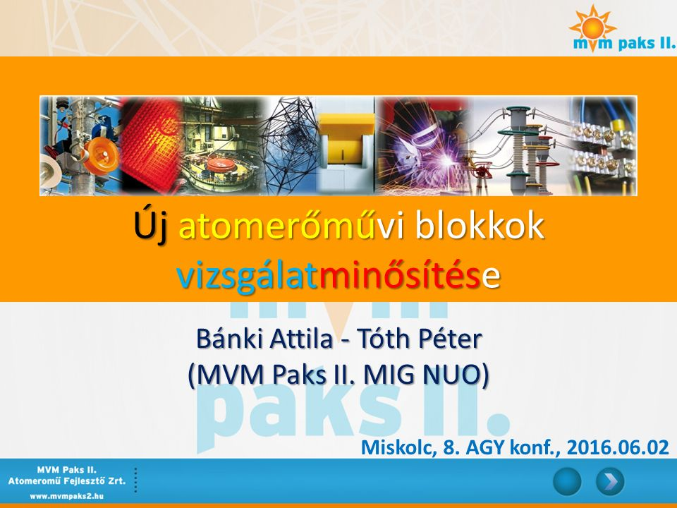 Miskolc, 8. AGY konf., 2016.06.02 Bánki Attila - Tóth Péter (MVM Paks II. MIG NUO) Új atomerőművi blokkok vizsgálatminősítése