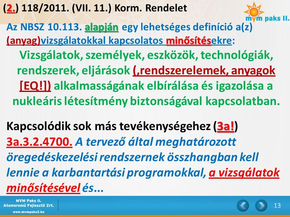 2. (2.) 118/2011. (VII. 11.) Korm. Rendelet alapján Az NBSZ 10.113. alapján egy lehetséges definíció a(z) minősítés (anyag)vizsgálatokkal kapcsolatos