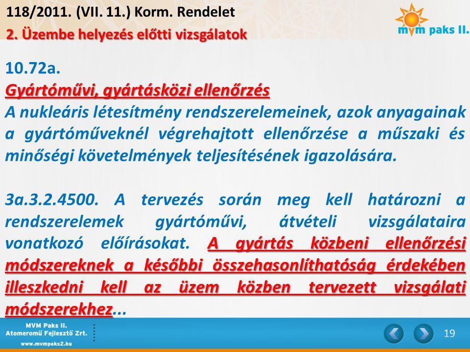118/2011. (VII. 11.) Korm. Rendelet 2. Üzembe helyezés előtti vizsgálatok 10.72a. Gyártóművi, gyártásközi ellenőrzés A nukleáris létesítmény rendszere