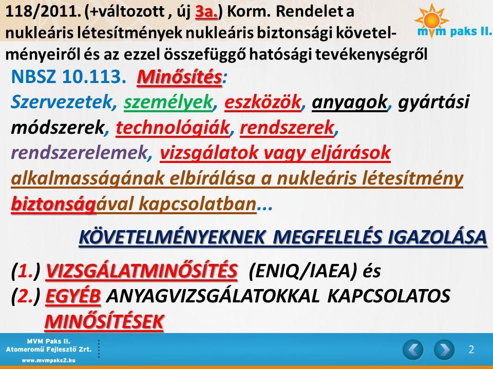 3a. 118/2011. (+változott, új 3a.) Korm. Rendelet a nukleáris létesítmények nukleáris biztonsági követel- ményeiről és az ezzel összefüggő hatósági te