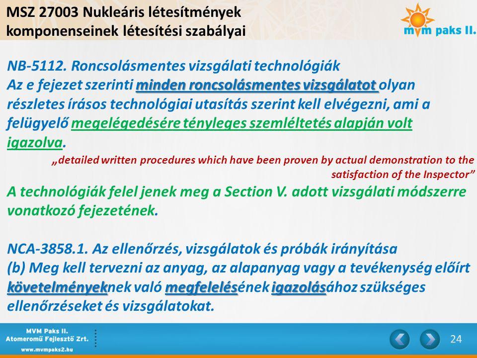 MSZ 27003 Nukleáris létesítmények komponenseinek létesítési szabályai NB-5112. Roncsolásmentes vizsgálati technológiák minden roncsolásmentes vizsgála