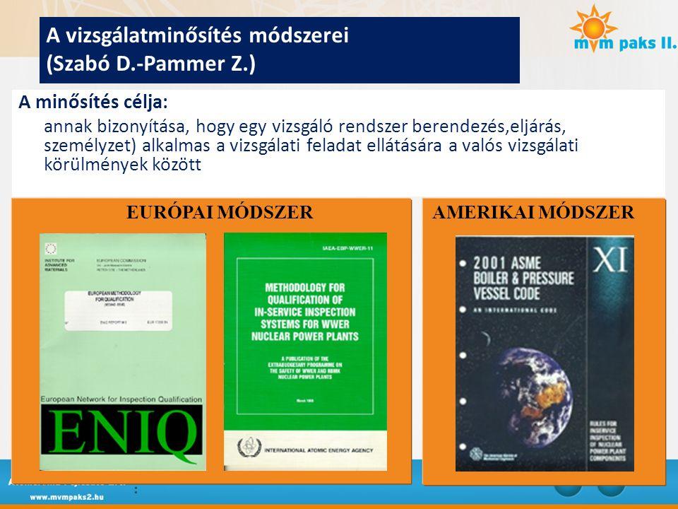 7 A vizsgálatminősítés módszerei (Szabó D.-Pammer Z.) A minősítés célja: annak bizonyítása, hogy egy vizsgáló rendszer berendezés,eljárás, személyzet) alkalmas a vizsgálati feladat ellátására a valós vizsgálati körülmények között EURÓPAI MÓDSZER AMERIKAI MÓDSZER