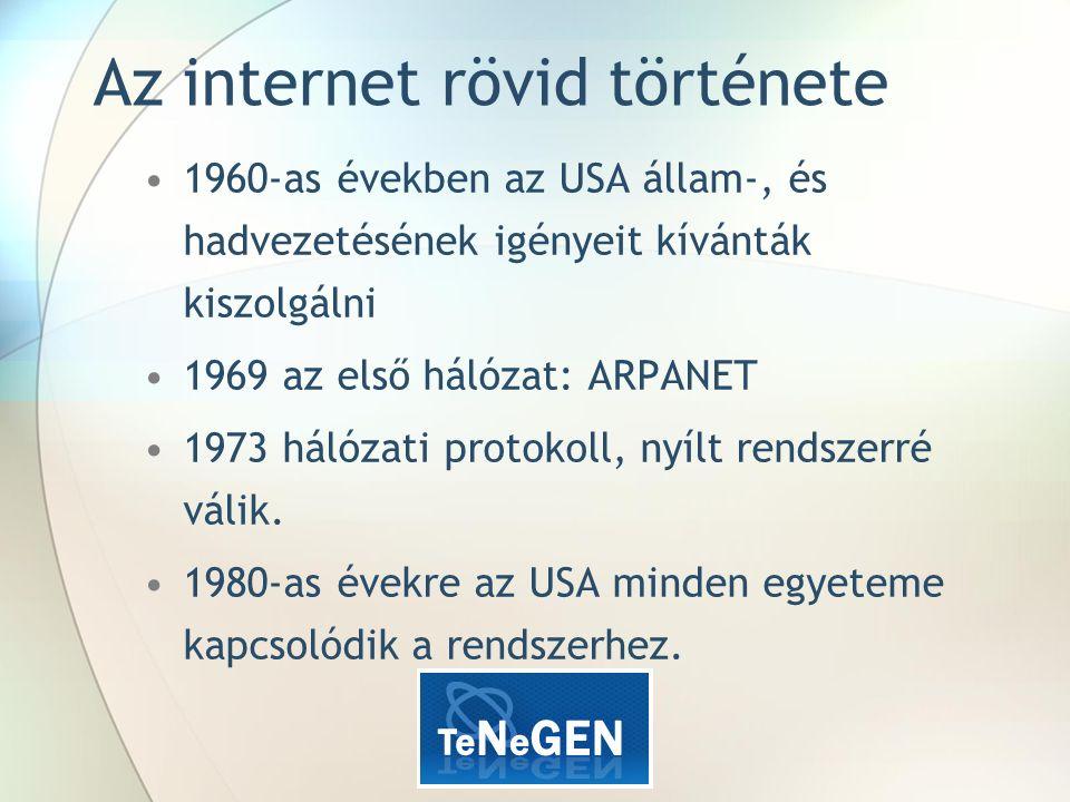 Az internet rövid története 1960-as években az USA állam-, és hadvezetésének igényeit kívánták kiszolgálni 1969 az első hálózat: ARPANET 1973 hálózati protokoll, nyílt rendszerré válik.