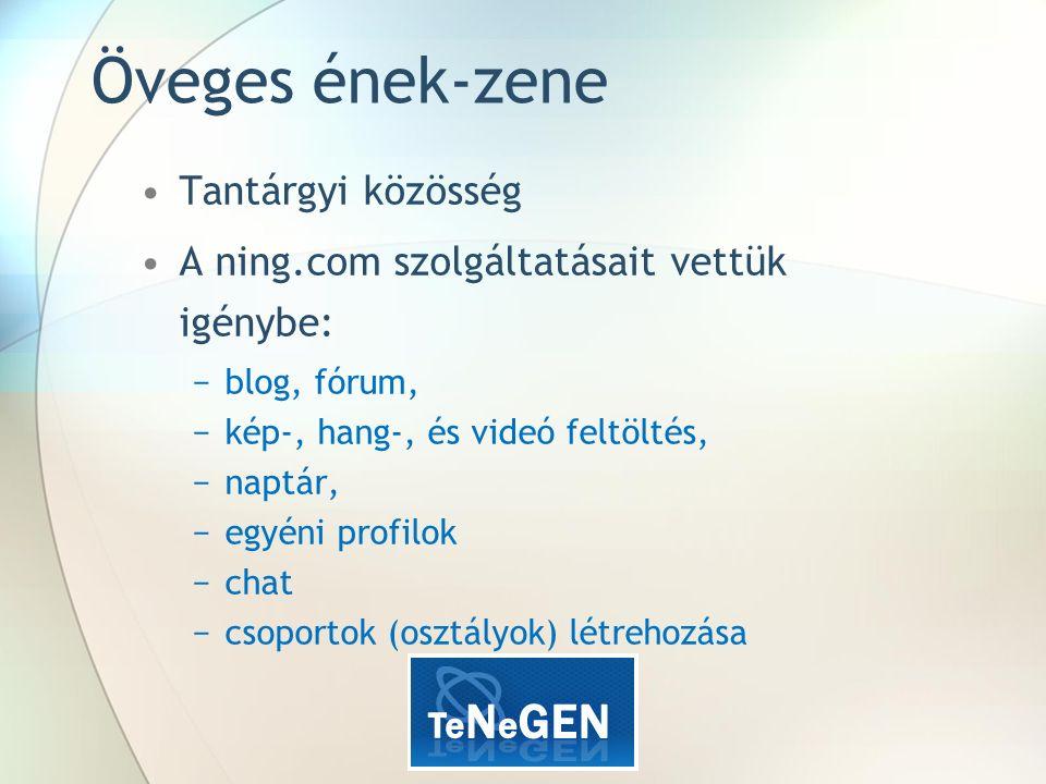 Öveges ének-zene Tantárgyi közösség A ning.com szolgáltatásait vettük igénybe: −blog, fórum, −kép-, hang-, és videó feltöltés, −naptár, −egyéni profilok −chat −csoportok (osztályok) létrehozása