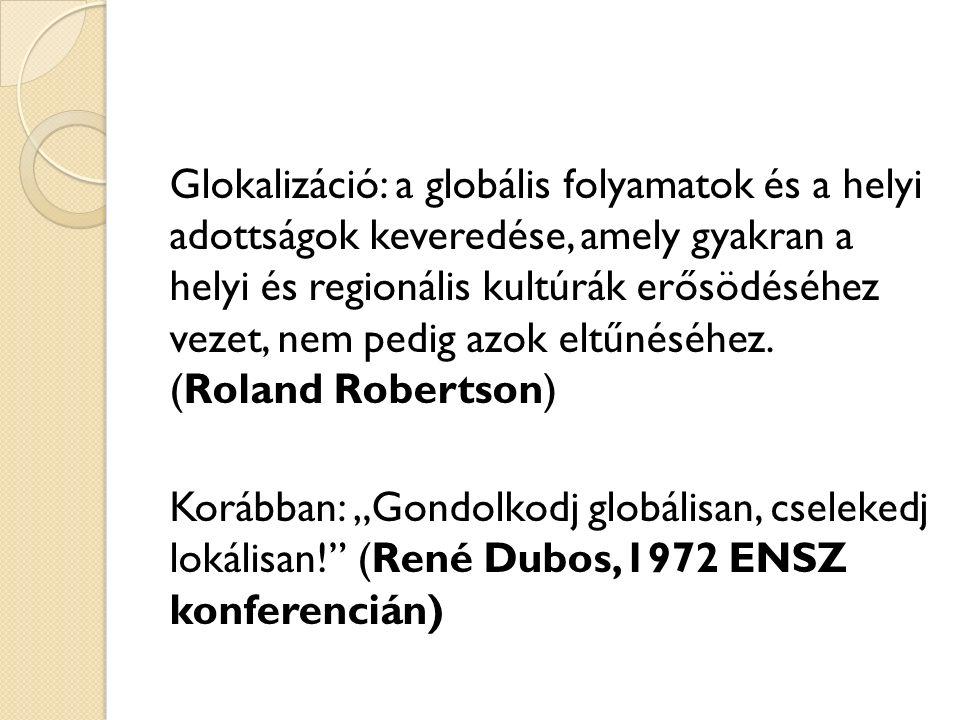 Glokalizáció: a globális folyamatok és a helyi adottságok keveredése, amely gyakran a helyi és regionális kultúrák erősödéséhez vezet, nem pedig azok eltűnéséhez.