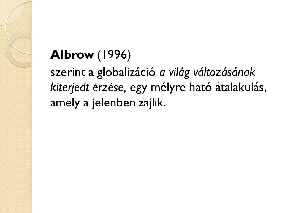 Albrow (1996) szerint a globalizáció a világ változásának kiterjedt érzése, egy mélyre ható átalakulás, amely a jelenben zajlik.