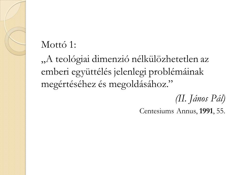 """Mottó 1: """"A teológiai dimenzió nélkülözhetetlen az emberi együttélés jelenlegi problémáinak megértéséhez és megoldásához. (II."""