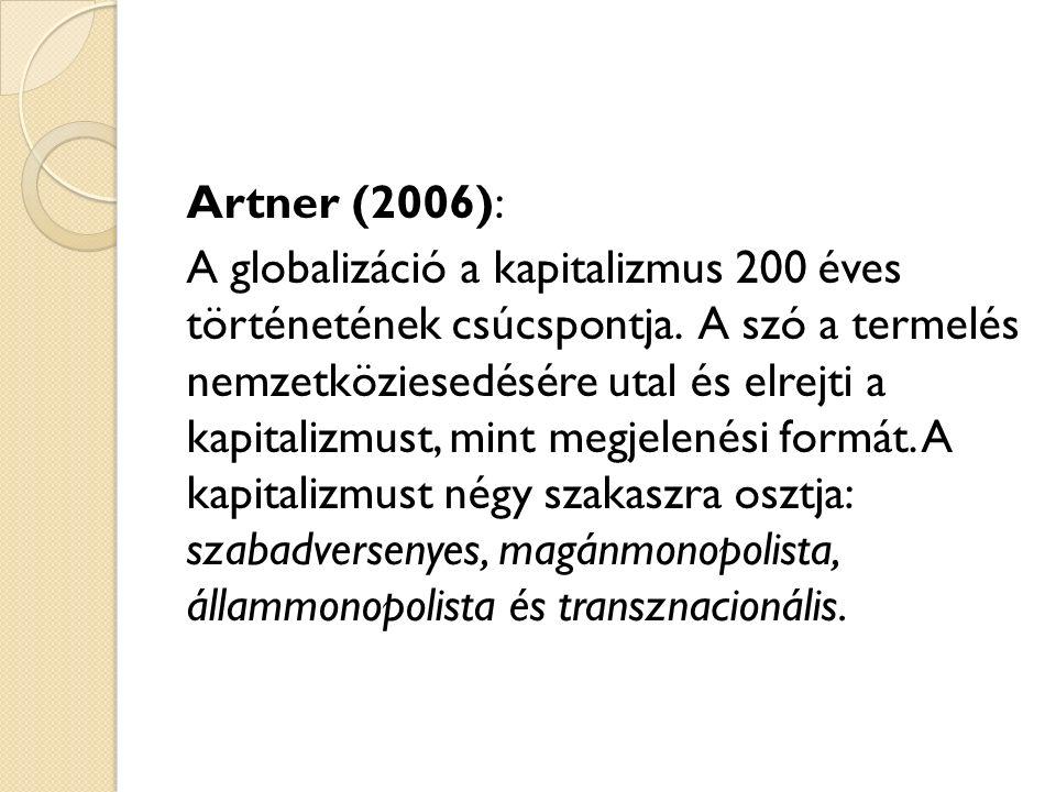 Artner (2006): A globalizáció a kapitalizmus 200 éves történetének csúcspontja.