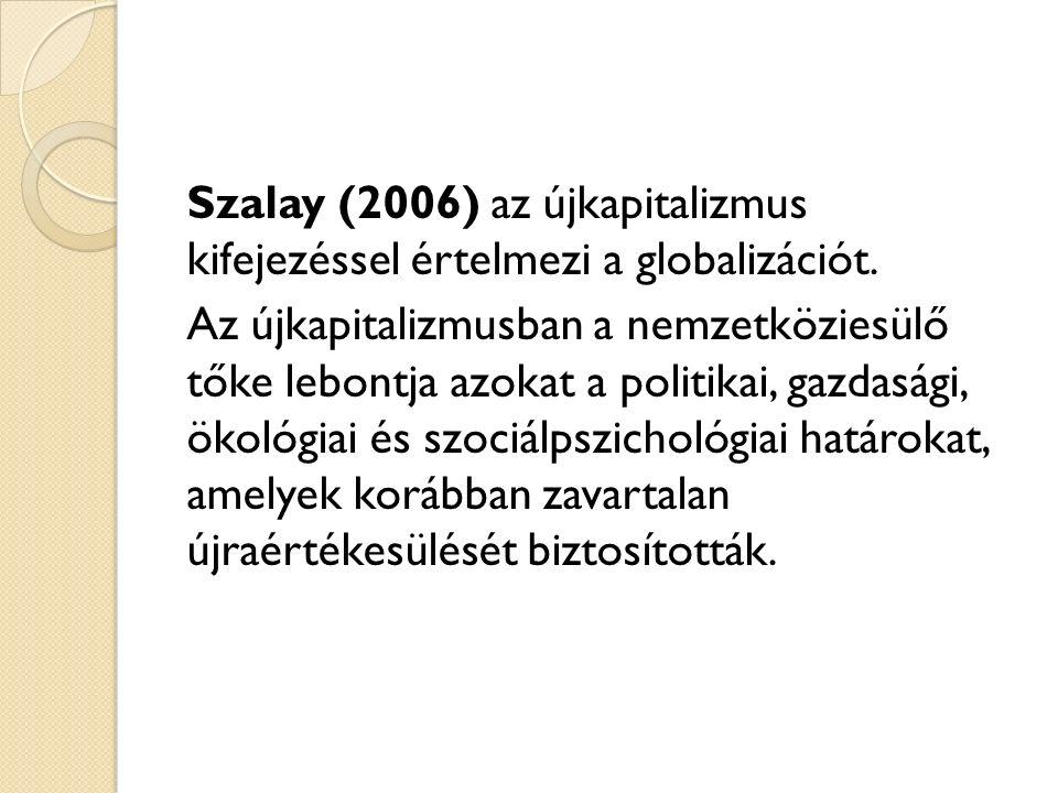 Szalay (2006) az újkapitalizmus kifejezéssel értelmezi a globalizációt.