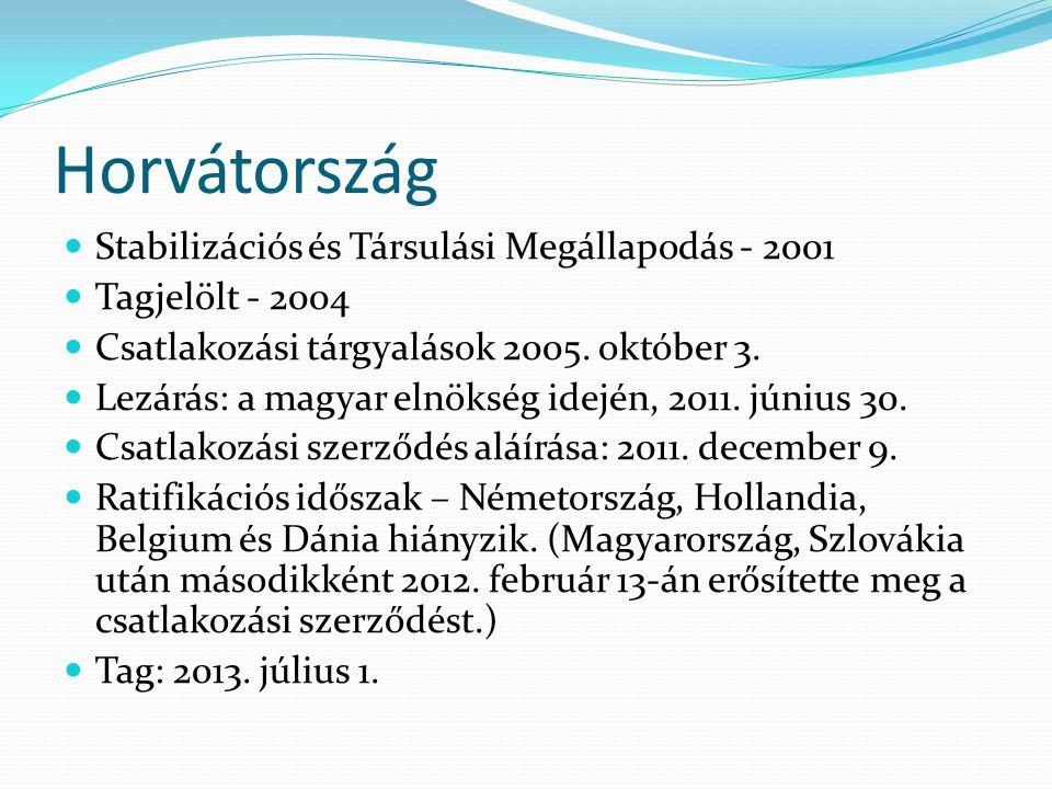 Horvátország Stabilizációs és Társulási Megállapodás - 2001 Tagjelölt - 2004 Csatlakozási tárgyalások 2005. október 3. Lezárás: a magyar elnökség idej