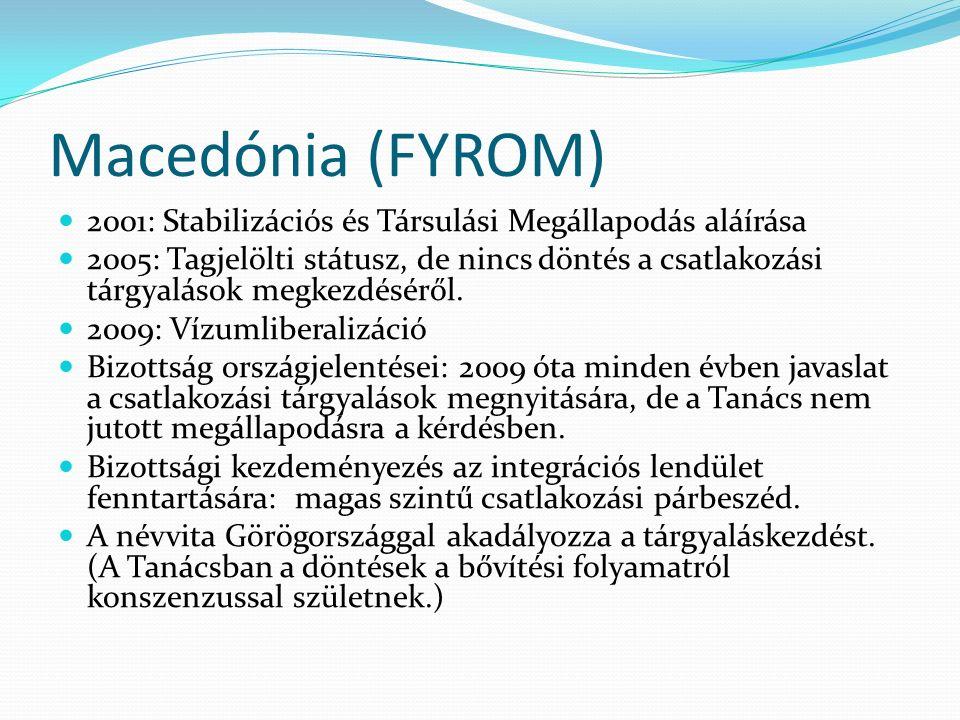 Macedónia (FYROM) 2001: Stabilizációs és Társulási Megállapodás aláírása 2005: Tagjelölti státusz, de nincs döntés a csatlakozási tárgyalások megkezdé