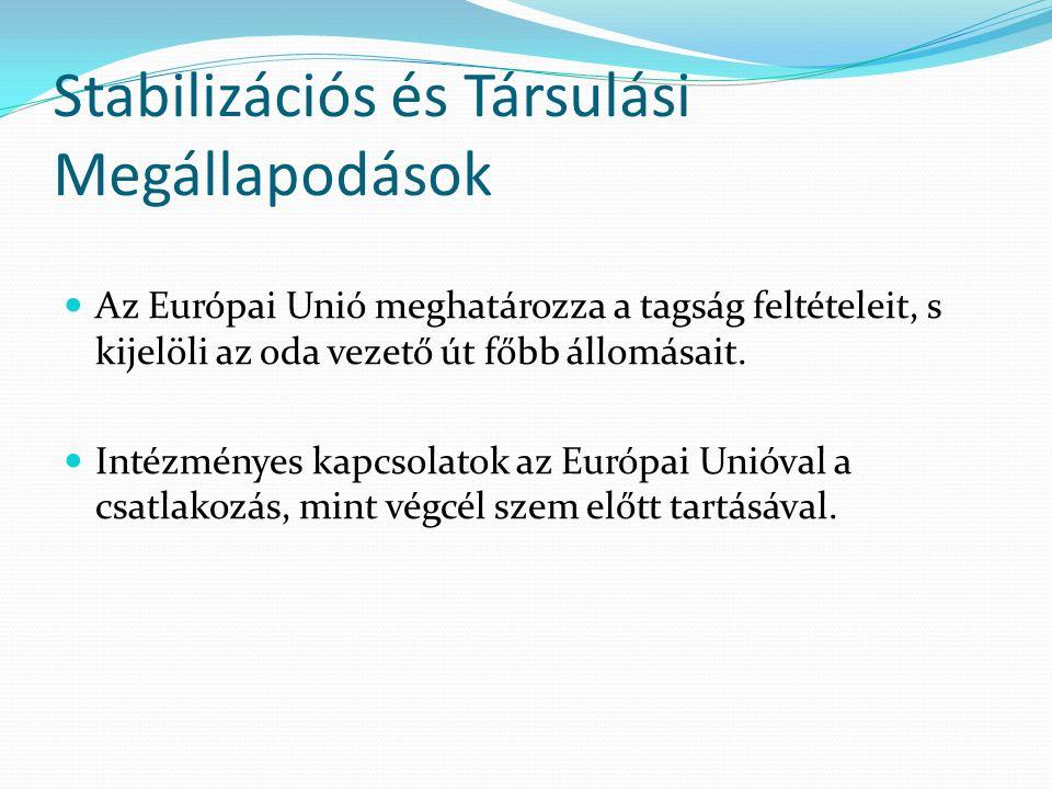 Stabilizációs és Társulási Megállapodások Az Európai Unió meghatározza a tagság feltételeit, s kijelöli az oda vezető út főbb állomásait. Intézményes