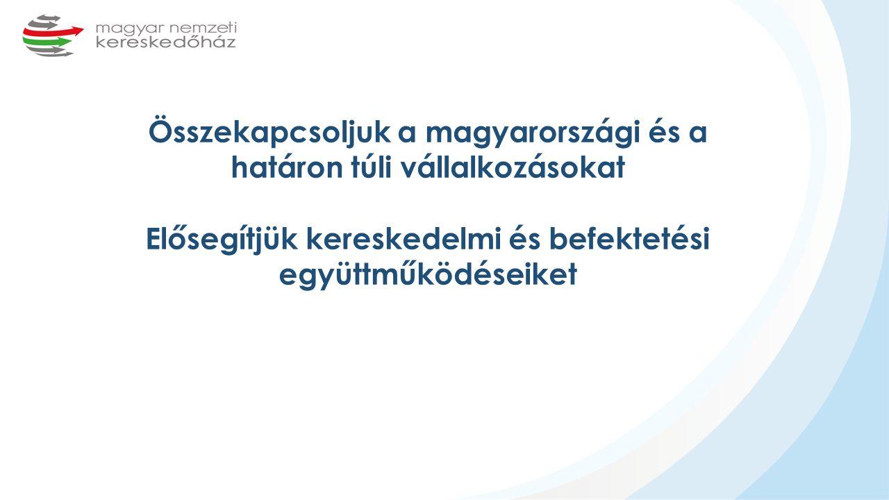 Összekapcsoljuk a magyarországi és a határon túli vállalkozásokat Elősegítjük kereskedelmi és befektetési együttműködéseiket