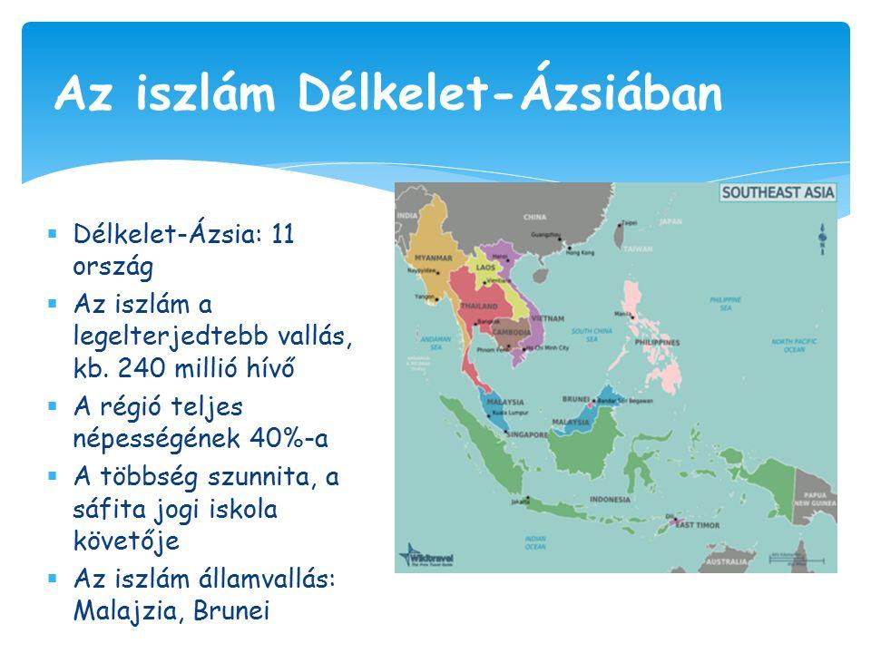  Délkelet-Ázsia: 11 ország  Az iszlám a legelterjedtebb vallás, kb.