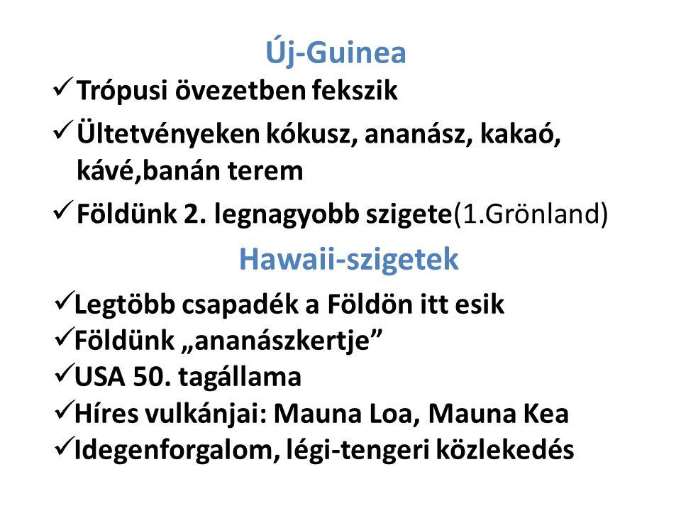 Új-Guinea Trópusi övezetben fekszik Ültetvényeken kókusz, ananász, kakaó, kávé,banán terem Földünk 2.