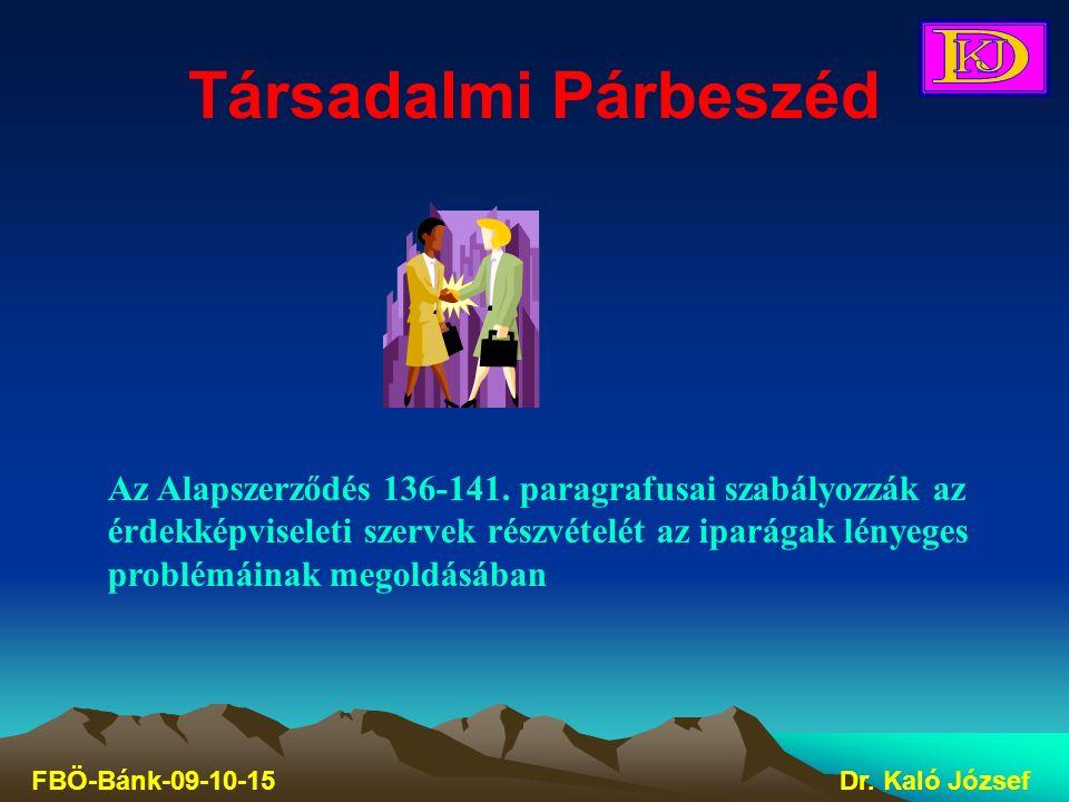 Társadalmi Párbeszéd FBÖ-Bánk-09-10-15Dr. Kaló József Az Alapszerződés 136-141. paragrafusai szabályozzák az érdekképviseleti szervek részvételét az i