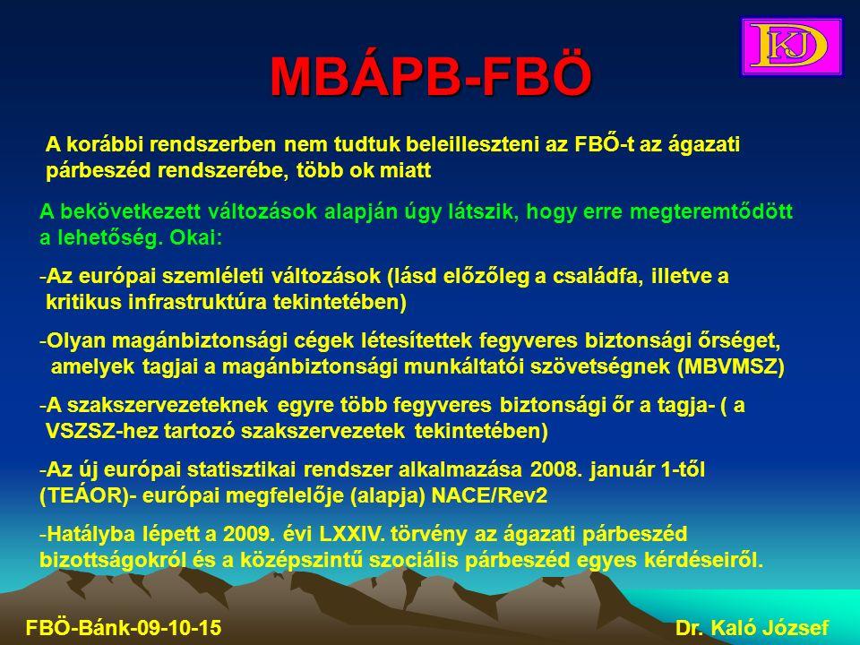 MBÁPB-FBÖ FBÖ-Bánk-09-10-15Dr. Kaló József A korábbi rendszerben nem tudtuk beleilleszteni az FBŐ-t az ágazati párbeszéd rendszerébe, több ok miatt A