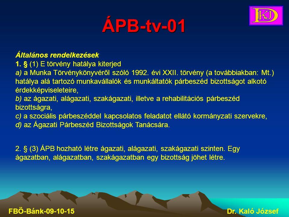 ÁPB-tv-01 FBÖ-Bánk-09-10-15Dr. Kaló József Általános rendelkezések 1. § (1) E törvény hatálya kiterjed a) a Munka Törvénykönyvéről szóló 1992. évi XXI
