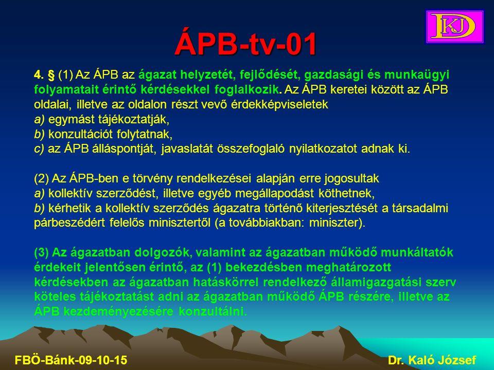 ÁPB-tv-01 FBÖ-Bánk-09-10-15Dr. Kaló József 4. § (1) Az ÁPB az ágazat helyzetét, fejlődését, gazdasági és munkaügyi folyamatait érintő kérdésekkel fogl