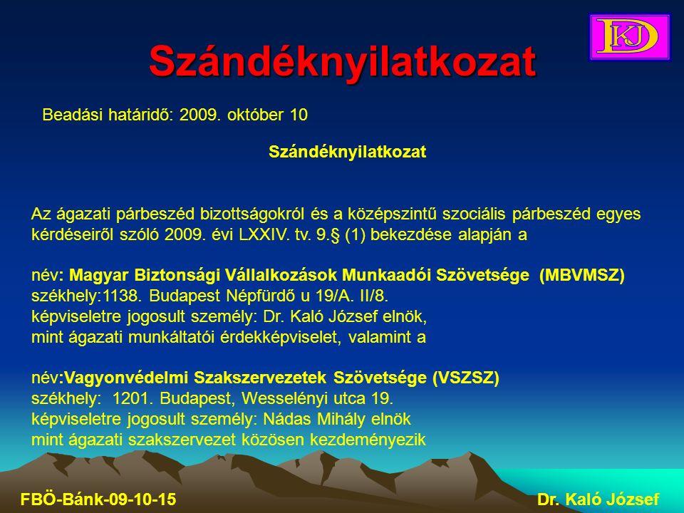 Szándéknyilatkozat FBÖ-Bánk-09-10-15Dr. Kaló József Beadási határidő: 2009. október 10 Szándéknyilatkozat Az ágazati párbeszéd bizottságokról és a köz
