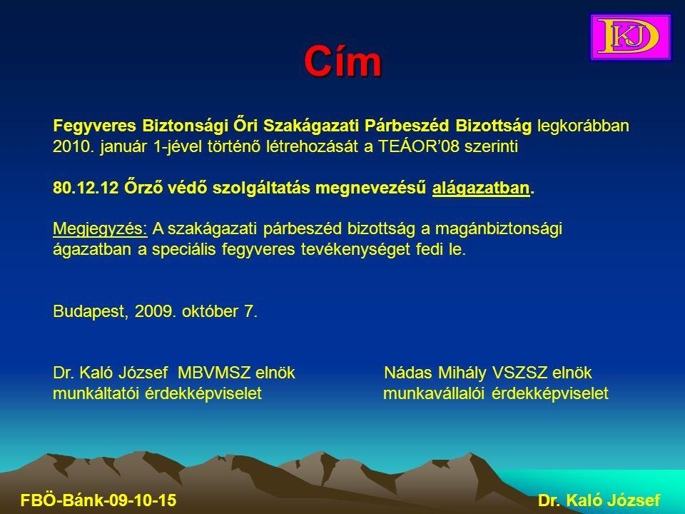 Cím FBÖ-Bánk-09-10-15Dr. Kaló József Fegyveres Biztonsági Őri Szakágazati Párbeszéd Bizottság legkorábban 2010. január 1-jével történő létrehozását a