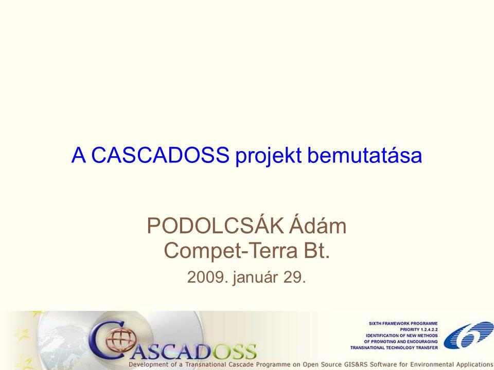A CASCADOSS projekt bemutatása PODOLCSÁK Ádám Compet-Terra Bt. 2009. január 29.