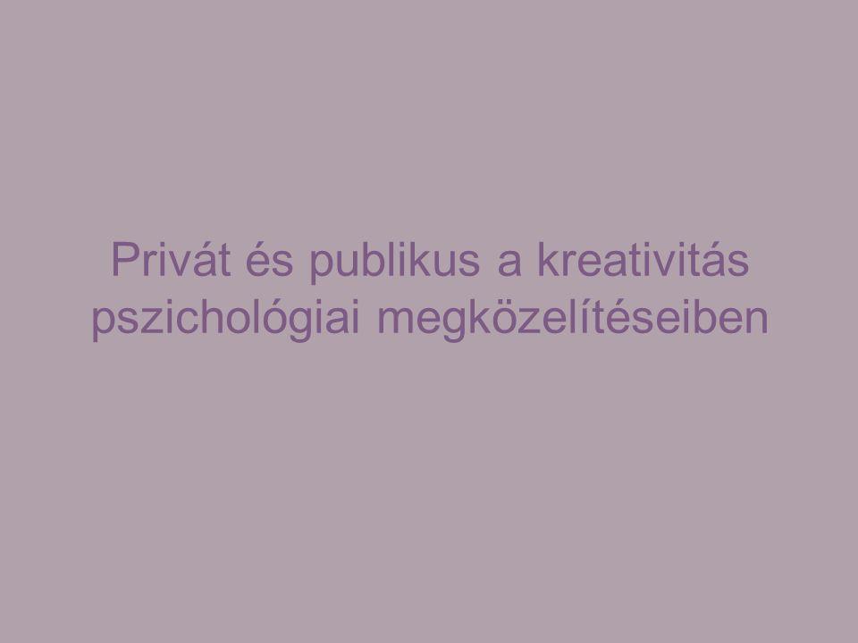 Privát és publikus a kreativitás pszichológiai megközelítéseiben
