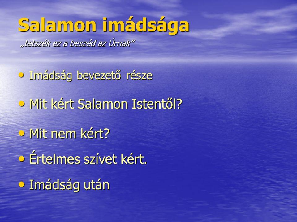 Salamon imádsága Imádság bevezető része Imádság bevezető része Mit kért Salamon Istentől.