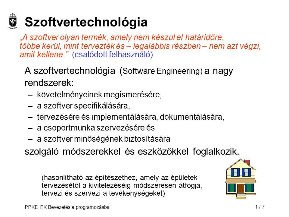 PPKE-ITK Bevezetés a programozásba1 / 7 Szoftvertechnológia A szoftvertechnológia ( Software Engineering) a nagy rendszerek: –követelményeinek megisme