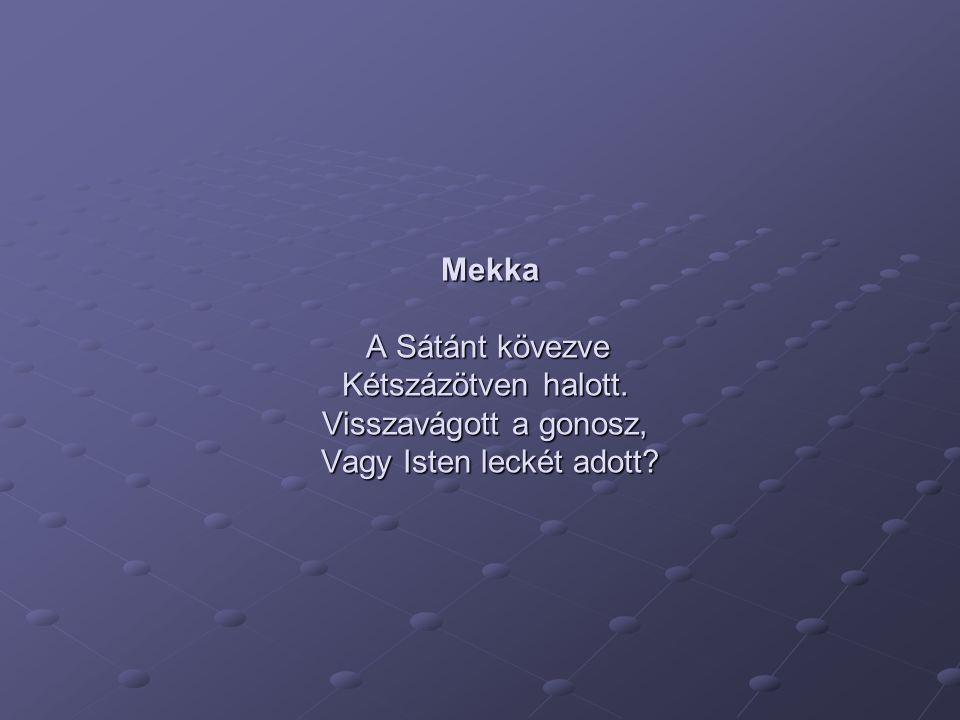 Mekka A Sátánt kövezve Kétszázötven halott. Visszavágott a gonosz, Vagy Isten leckét adott?