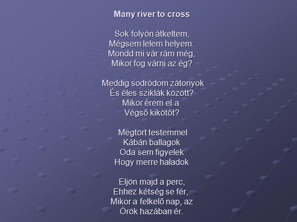 Many river to cross Sok folyón átkeltem, Mégsem lelem helyem. Mondd mi vár rám még, Mikor fog várni az ég? Meddig sodródom zátonyok És éles sziklák kö