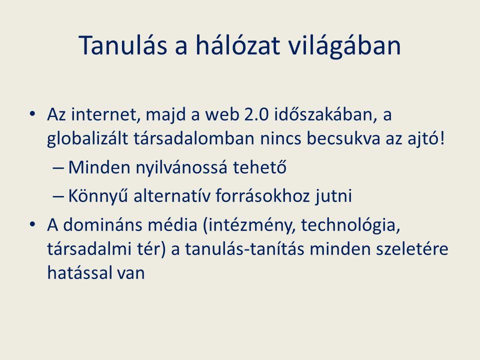 Tanulás a hálózat világában Az internet, majd a web 2.0 időszakában, a globalizált társadalomban nincs becsukva az ajtó.