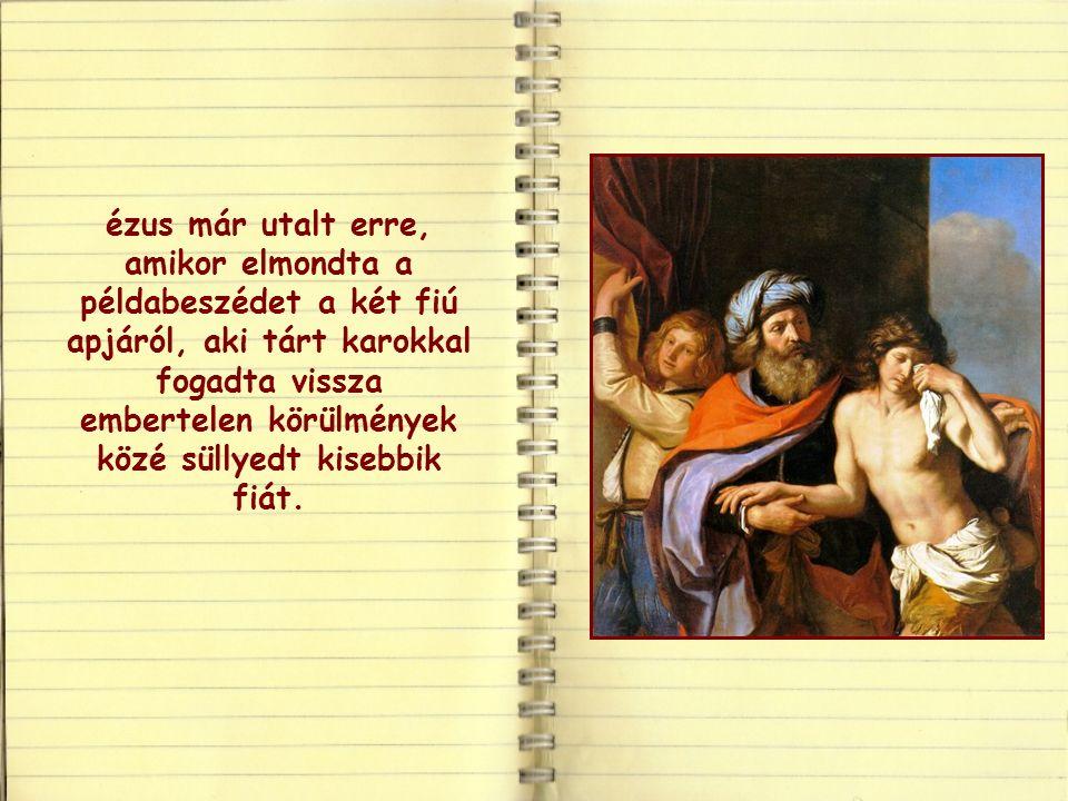 Isten azonban nem bünteti meg, hanem életre kelti: nem a harag vezérli, hanem az irgalom és a szeretet.