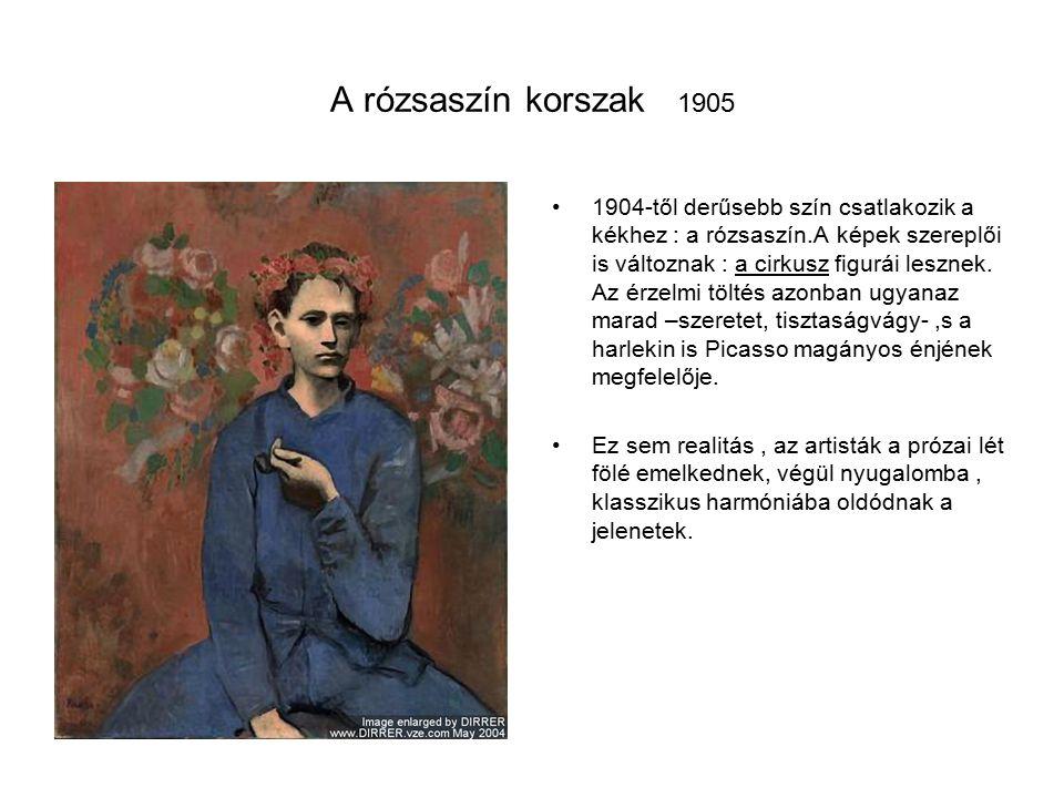 A rózsaszín korszak 1905 1904-től derűsebb szín csatlakozik a kékhez : a rózsaszín.A képek szereplői is változnak : a cirkusz figurái lesznek.