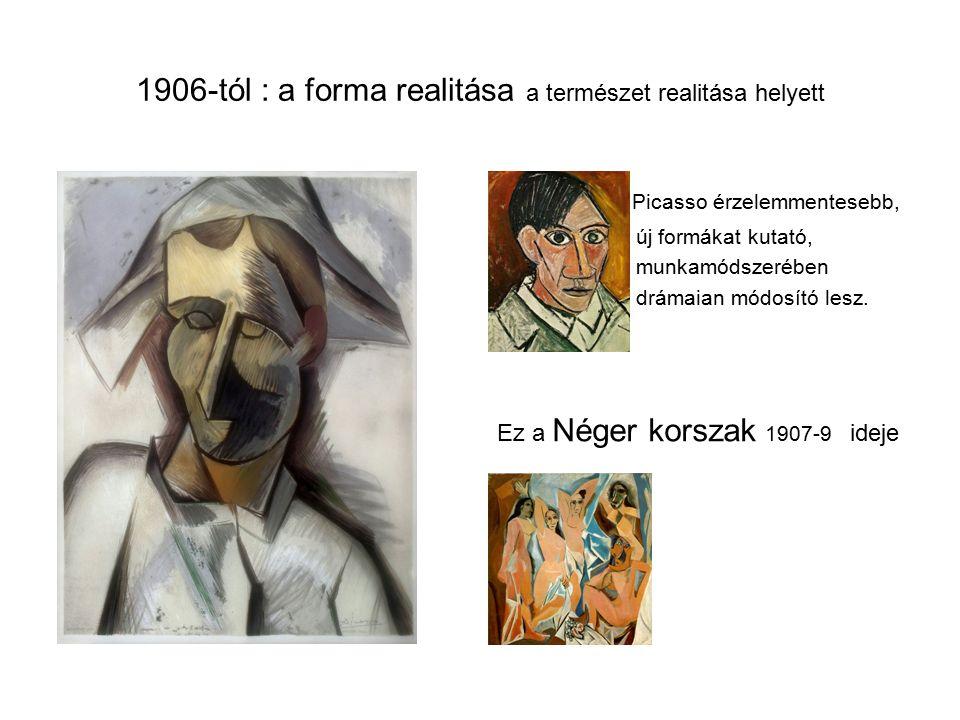 1906-tól : a forma realitása a természet realitása helyett Picasso érzelemmentesebb, új formákat kutató, munkamódszerében drámaian módosító lesz.