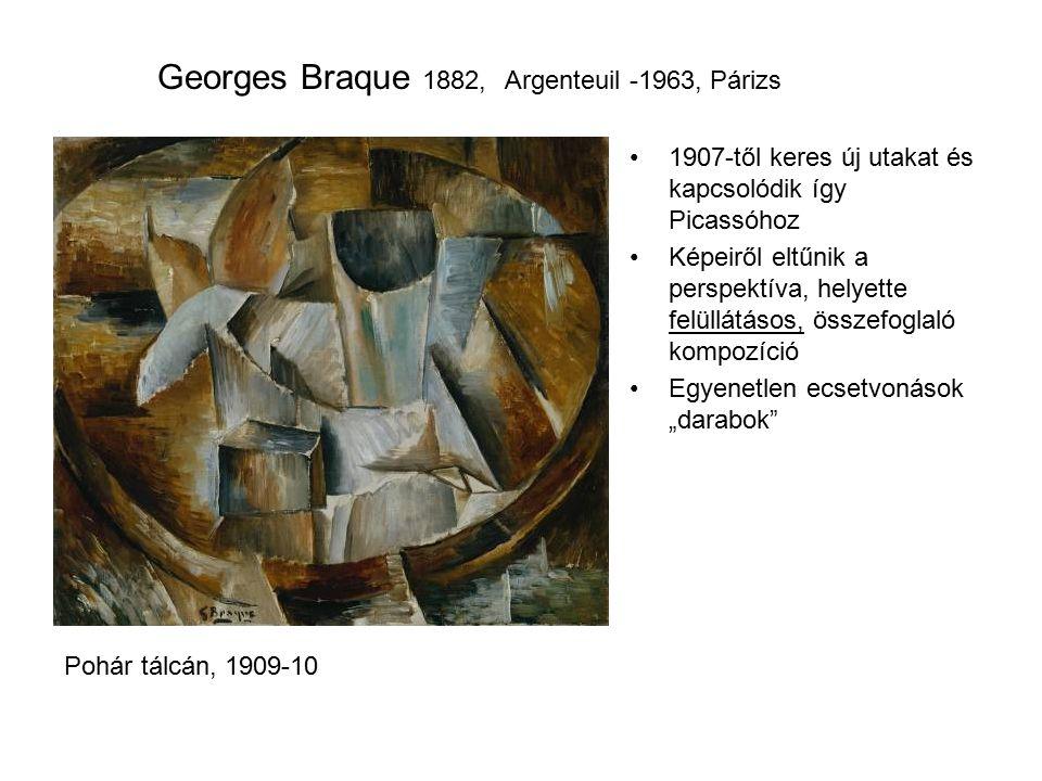 """Georges Braque 1882, Argenteuil -1963, Párizs 1907-től keres új utakat és kapcsolódik így Picassóhoz Képeiről eltűnik a perspektíva, helyette felüllátásos, összefoglaló kompozíció Egyenetlen ecsetvonások """"darabok Pohár tálcán, 1909-10"""
