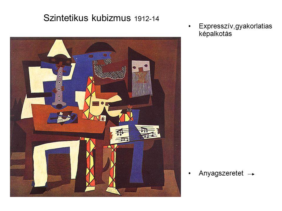 Szintetikus kubizmus 1912-14 Expresszív,gyakorlatias képalkotás Anyagszeretet