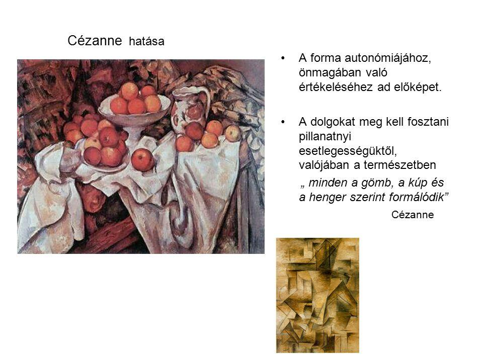 Cézanne hatása A forma autonómiájához, önmagában való értékeléséhez ad előképet.