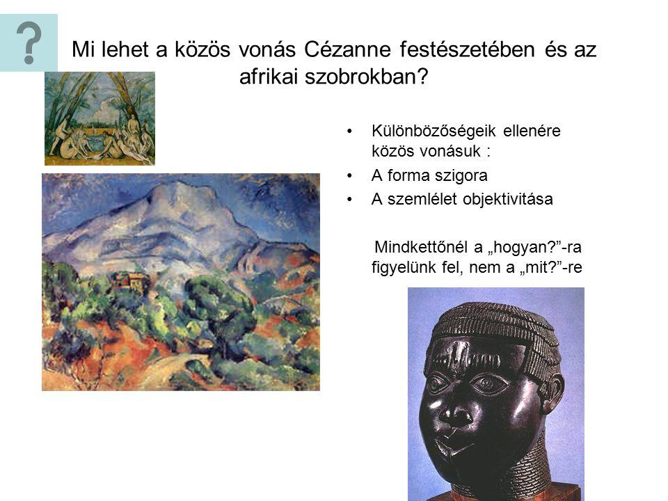 Mi lehet a közös vonás Cézanne festészetében és az afrikai szobrokban.